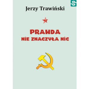 PRAWDA NIE ZNACZYŁA NIC Jerzy Trawiński